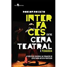 Interfaces entre Cena Teatral e Pedagogia: A Percepção Sensorial na Formação do Espectador-Artista-Professor (Portuguese Edition)