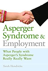 Asperger Syndrome and Employment: What People with Asperger Syndrome Really Really Want
