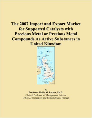 Download The 2007 Import and Export Market for Supported Catalysts with Precious Metal or Precious Metal Compounds As Active Substances in United Kingdom pdf