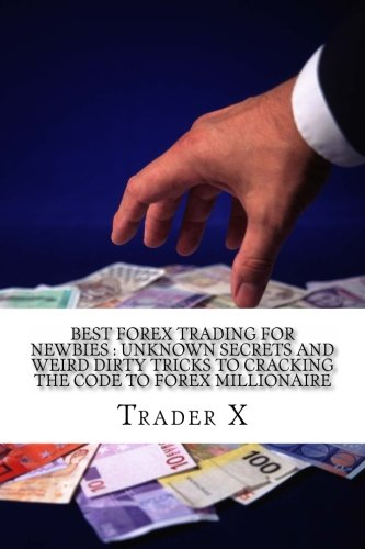 Best Forex Trading For Newbies : Unknown Secrets And Weird Dirty ...