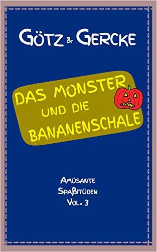 Das Monster und die Bananenschale (Amüsante Spaßitüden 3) (German Edition)