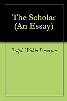 a review of ralph waldo emersons essay the american scholar Learnoutloudcom presents the selected essays of ralph waldo emerson  podcast  reviews & ratings  today we present the american scholar  address.