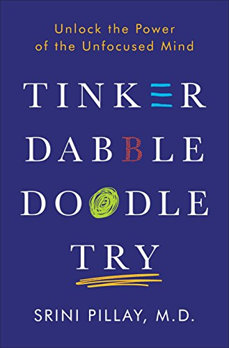 Tinker Dabble Doodle Try: Unlock the Power of the Unfocused Mind by BALLANTINE