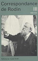 La Correspondance de Rodin, tome 3 : 1908-1912