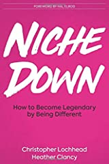 Niche Down: How To Become Legendary By Being Different Paperback
