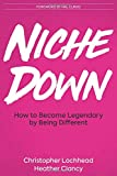 Niche Down: How To Become Legendary By Being Different
