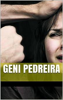 Geni Pedreira: epopéia de uma violência doméstica por [Pedreira, Geni]