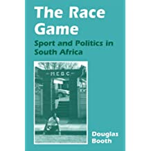 The Race Game: Sport and Politics in South Africa (Sport in the Global Society)