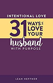 Intentional Love: 31 Ways to Love Your Husband with Purpose (Intentional Love Challenge)