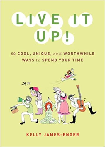 Live It Up!: 50 Cool, Unique, and Worthwhile Ways to Spend Your Time