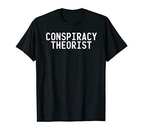 CONSPIRACY THEORIST Shirt Funny Government Theory Gift -