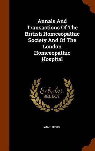 Read Online Annals And Transactions Of The British Homceopathic Society And Of The London Homceopathic Hospital PDF