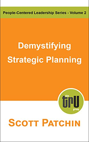 Demystifying Strategic Planning: How to create one and effectively lead through the gap (People-Centered Leadership Book 2)