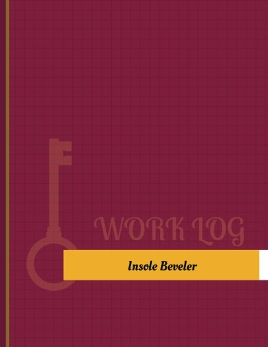 Insole Beveler Work Log: Work Journal, Work Diary, Log - 131 pages, 8.5 x 11 inches (Key Work Logs/Work Log) ()