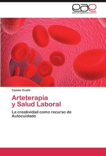 Arteterapia   y Salud Laboral: La creatividad como recurso de Autocuidado (Spanish Edition) [Camila Ovalle] (Tapa Blanda)