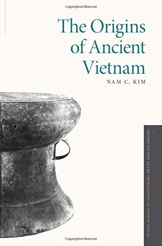 The Origins of Ancient Vietnam (Oxford Studies in the Archaeology of Ancient States) by Oxford University Press