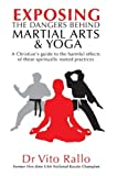 img - for Exposing the Dangers Behind Martial Arts and Yoga: A Christian's Guide to the Harmful Effects of These Spiritually Rooted Practices by Dr Vito Rallo (2011-05-04) book / textbook / text book