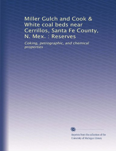 Miller Gulch and Cook & White coal beds near Cerrillos, Santa Fe County, N. Mex. : Reserves: Coking, petrographic, and chemical - Santa Fe Cerrillos
