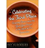 Celebrating the Third Place: Inspiring Stories About the Great Good Places at the Heart of Our Communities (Paperback) - Common