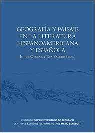 Geografía y paisaje en la literatura hispanoamericana y española Monografia: Amazon.es: Olcina Cantos, Jorge, Valero Juan, Eva María: Libros
