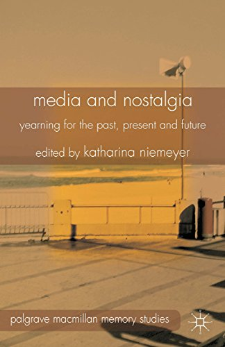 Download Media and Nostalgia: Yearning for the Past, Present and Future (Palgrave Macmillan Memory Studies) Pdf