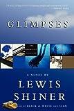 Glimpses, Lewis Shiner, 1596063513