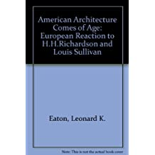 American Architecture Comes of Age: European Reaction to H. H. Richardson and Louis Sullivan