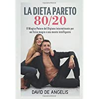 La dieta Pareto 80/20. Il magico potere del digiuno intermittente per un fisico magro e una mente intelligente
