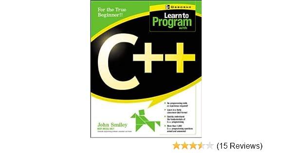 Amazon com: Learn to Program with C++ (0783254040458): John Smiley