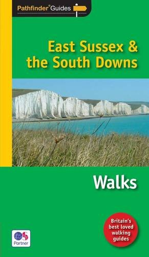 Pathfinder East Sussex & the South Downs Walks: New Walks in the South Downs National Park (Pathfinder Guides)