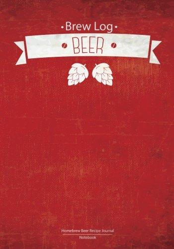 Brew Log Book - Homebrew Beer Recipe Journal : Notebook :Red Vivid: (Bottling notes:Tasting notes :Brewing Journal And Logbook) by Log Book Corner
