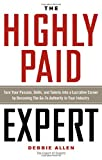 The Highly Paid Expert: Turn Your Passion, Skills, and Talents Into A Lucrative Career by Becoming The Go-To Authority In Your Industry