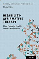 Disability-Affirmative Therapy: A Case Formulation Template for Clients with Disabilities (Academy of Rehabilitation Psychology Series)