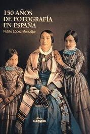 Descargar Libro 150 Años De Fotografía En España Publio López Mondéjar