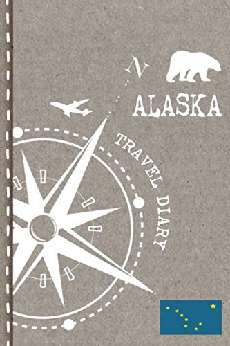Alaska Travel Diary: Journal To Write In - Dotted Journaling Notebook 6x9, ca. A5, Bucket List Checklist + Dot Grid Pages - Travelers Vacation Trip Log Book for Traveling, Welcome, Farewell Gift