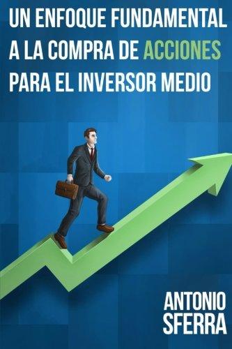 Un Enfoque Fundamental a la Compra de Acciones para el Inversor Medio (Spanish Edition) [Antonio Sferra] (Tapa Blanda)