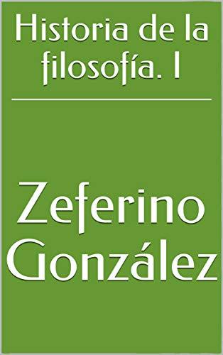 Historia de la filosofía. I de [González, Zeferino]