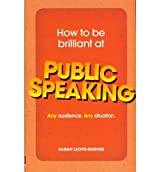 How to be Brilliant at Public Speaking: Any Audience. Any Situation (Paperback) - Common