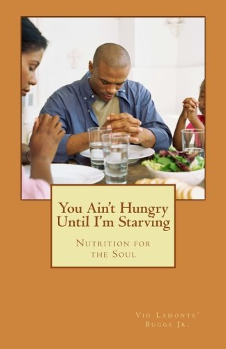 You Ain't Hungry Until I'm Starving: Nutrition for the Soul