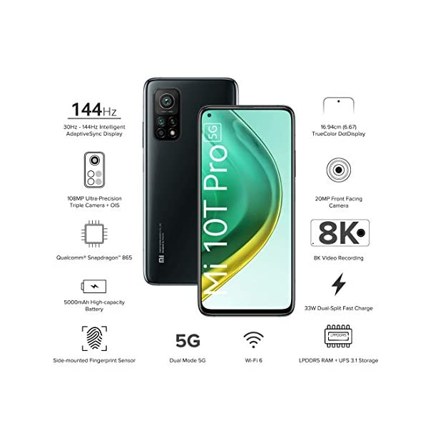 MI 10T Pro 5G (Cosmic Black, 8GB RAM, 128GB Storage) -|Alexa Hands-Free Capable | Additional Exchange/No Cost EMI Offers 2021 August 108MP triple rear camera with 13MP ultra-wide and 5MP macro mode, six long exposure modes, photo clones, timed burst, document mode 2. 0, panorama mode, portrait mode | 20 MP front camera 16.9 centimeters (6.67-inch) FHD+ full screen dot display, FHD+ LCD multi-touch capacitive touchscreen with 2400x1080 pixels resolution, 395 ppi pixel density and 20:9 aspect ratio | 144Hz AdaptiveSync intelligent display Memory, Storage & SIM: 8GB RAM | 128GB storage | Dual SIM (nano+nano)