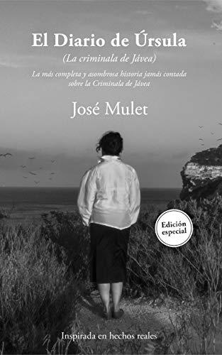 El Diario de Úrsula: La más completa y asombrosa historia jamás contada sobre la criminala de Jávea por José Mulet