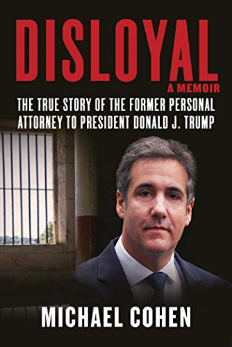 Book Cover: Disloyal: A Memoir: The True Story of the Former Personal Attorney to President Donald J. Trump