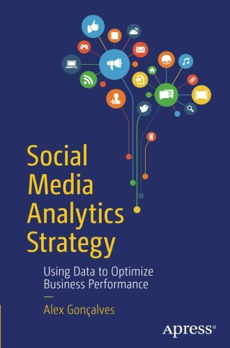 Social Media Analytics Strategy: Using Data to Optimize Business Performance by Apress