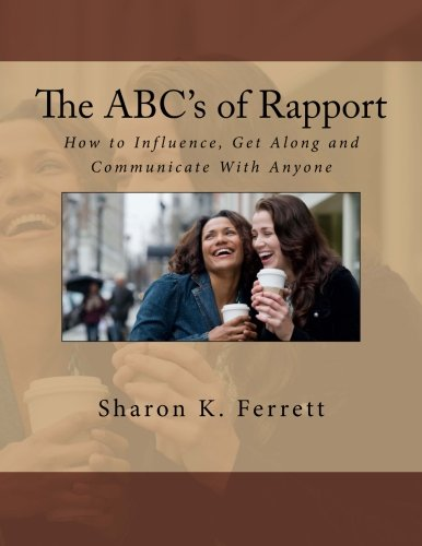 Download The ABC's of Rapport: How to Influence, Get Along and Communicate with Anyone (The ABC's Series) (Volume 5) PDF ePub book