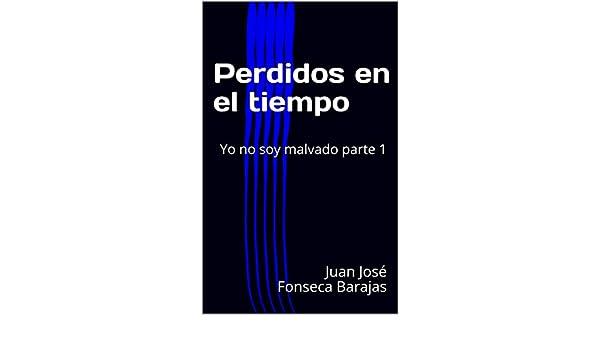 Amazon.com: Perdidos en el tiempo: Yo no soy malvado parte 1 (Spanish Edition) eBook: Juan José Fonseca Barajas: Kindle Store
