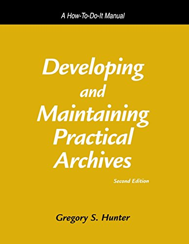 Developing and Maintaining Practical Archives: A How-To-Do-It Manual (How-To-Do-It Manuals for Libraries)