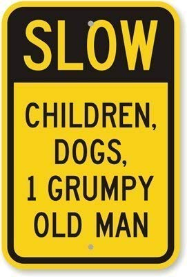 Slow Children Dogs 1 Grumpy Old Man Metal Sign Warning Saftey Sign Pre-drilled Holes for Easy Mounting