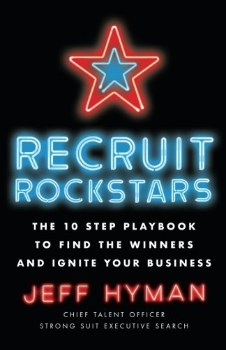 Recruit Rockstars: The 10 Step Playbook to Find the Winners and Ignite Your - Warehouse Rockstar