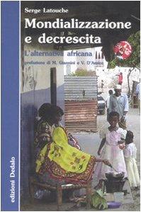 Mondializzazione e decrescita. L'alternativa africana Copertina flessibile – 2 dic 2008 Serge Latouche V. Carrassi Dedalo 8822063058