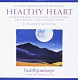 Meditations to Promote a Healthy Heart, Help the Body Restore Weary Heart Tissue, Improve Cholesterol & Blood Pressure, Dissolve Arterial Plaque, Maintain Healthy Arteries, Reduce Stress and Evoke Feelings of Love, Gratitude and Safety with Guided Imagery